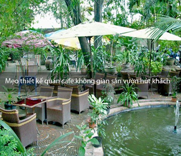 Mẹo thiết kế quán cafe không gian sân vườn hút khách