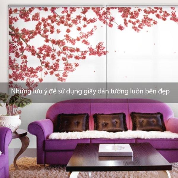 Những lưu ý để sử dụng giấy dán tường luôn bền đẹp