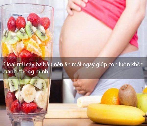 6 loại trái cây bà bầu nên ăn mỗi ngày giúp con luôn khỏe mạnh, thông minh