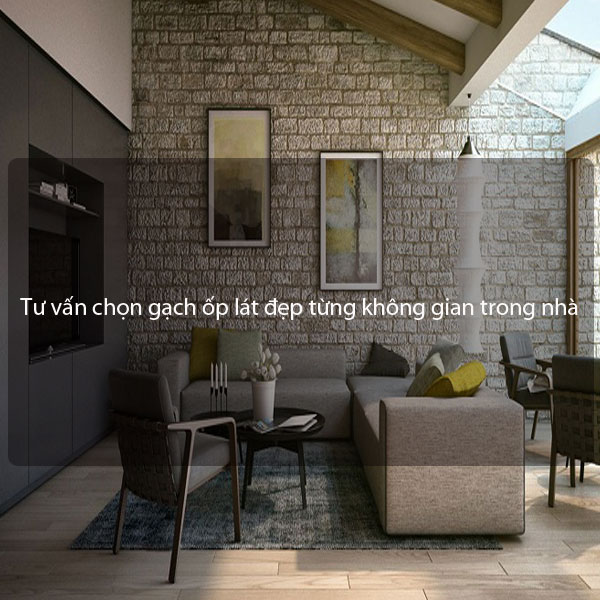 Tư vấn chọn gạch ốp lát đẹp cho từng không gian trong nhà